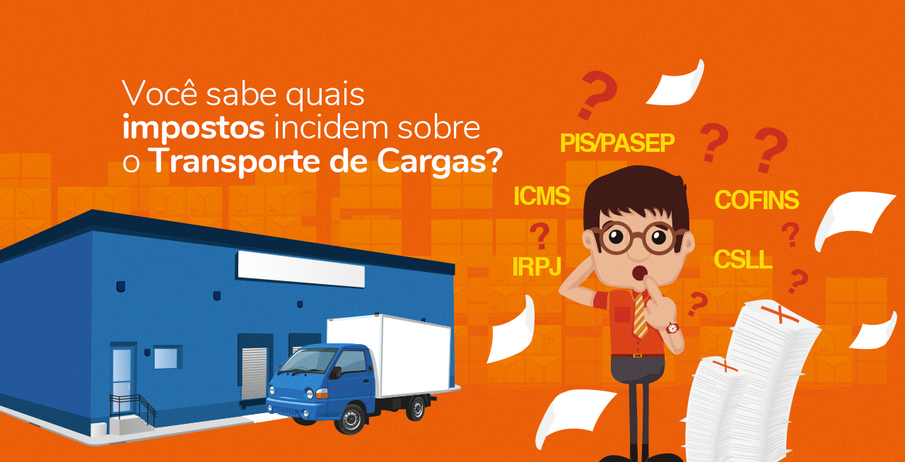 Você sabe quais impostos incidem sobre o Transporte de Cargas?